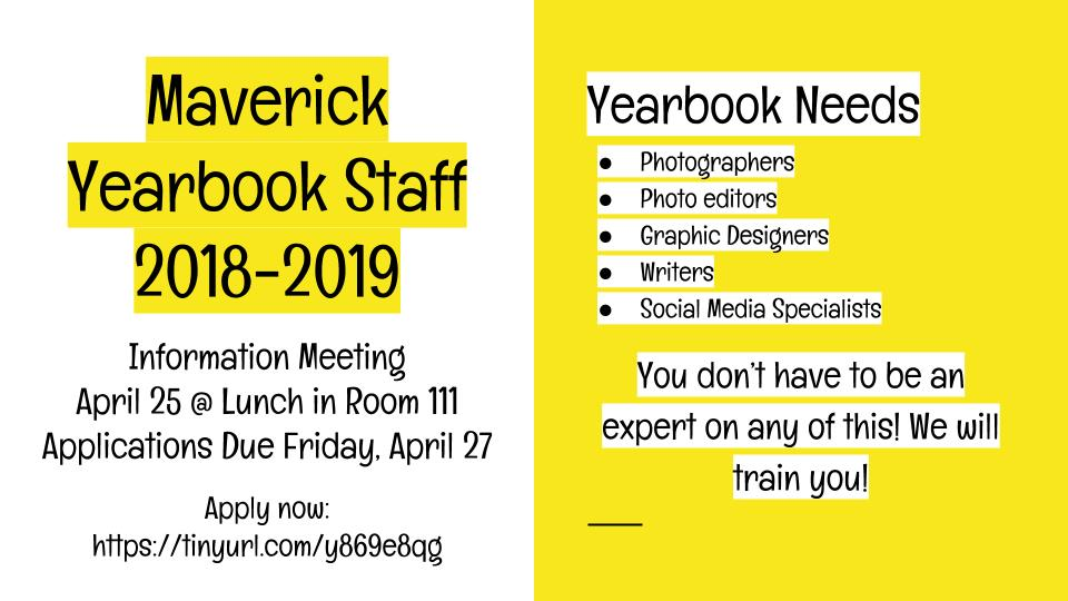 Maverick Yearbook Information Meeting April 25 at lunch in room 111. Applications are due Friday, April 27.